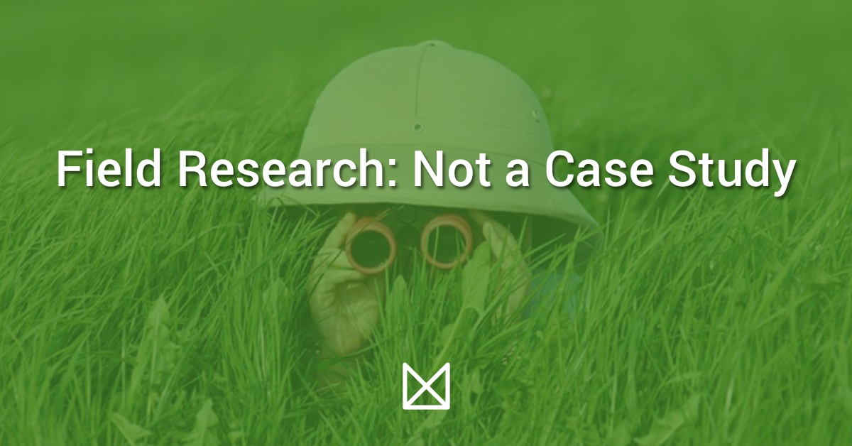 Field Research: Not a Case Study
