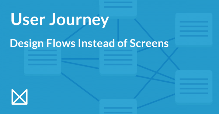 User Journey: how to design flows instead of screens?