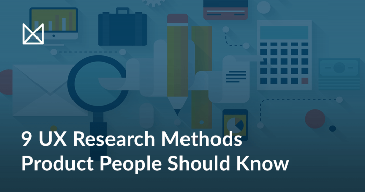 Nine UX Research Methods Product People Should Know