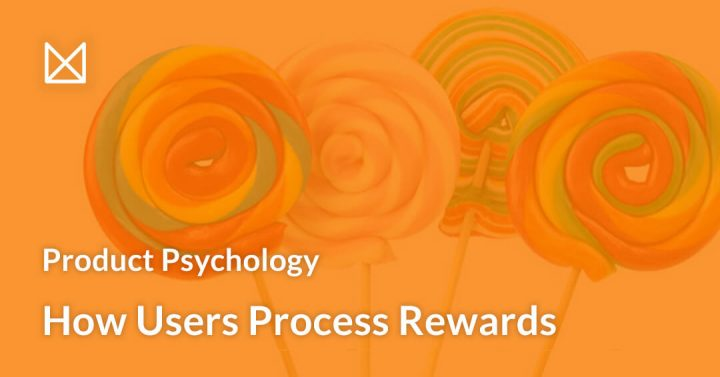 Poduct Psychology: How users process rewards?